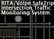 RITA/Volpe SafeTrip-21 Intersection Traffic Monitoring System